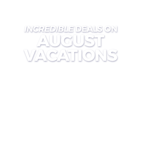 August Vacations On Sale Summer Vacations On Sale